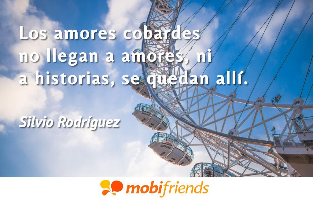 Los Amores Cobardes No Llegan A Amores Ni A Frases De Amor