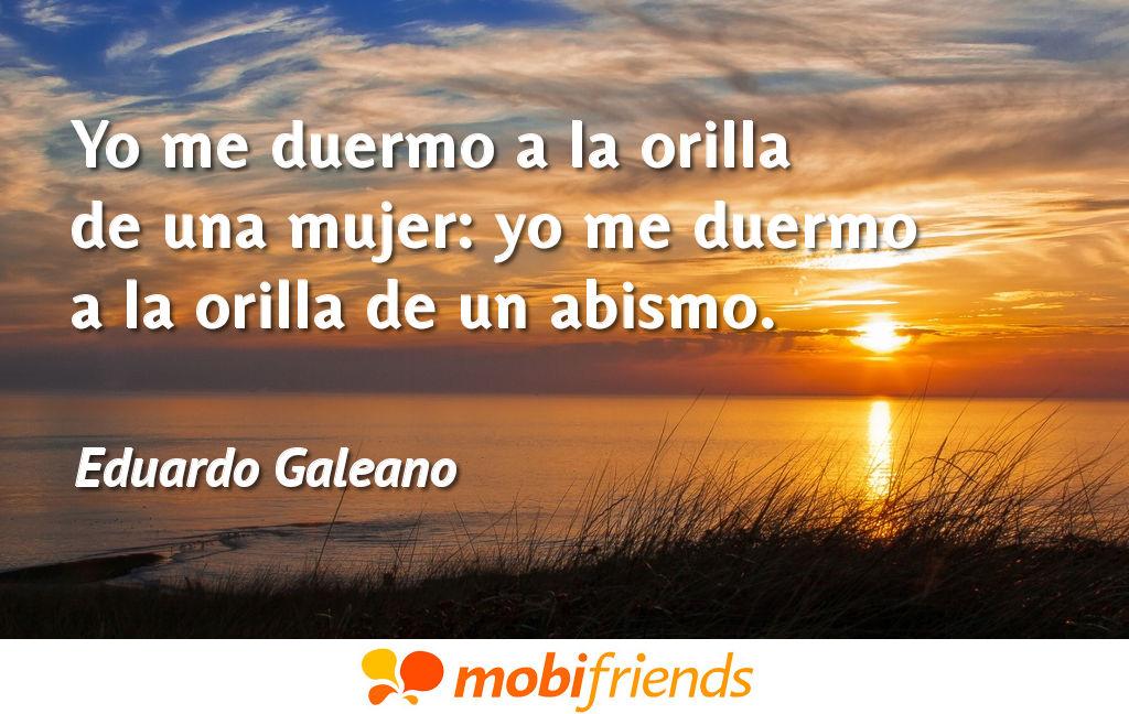 20 Frases De Amor De Eduardo Galeano: Frases De Amor Sobre Mujer